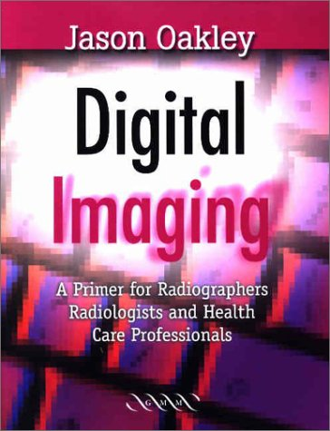 9781841101217: Digital Imaging: A Primer for Radiographers, Radiologists and Health Care Professionals