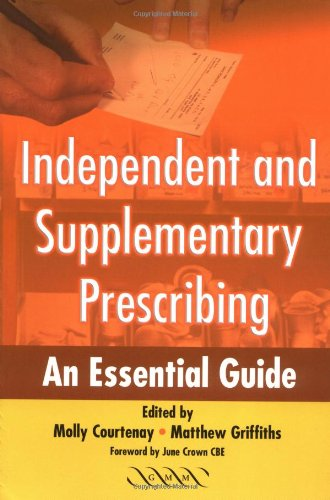 Independent and Supplementary Prescribing: An Essential Guide: Molly Courtenay, Matthew Griffiths (...