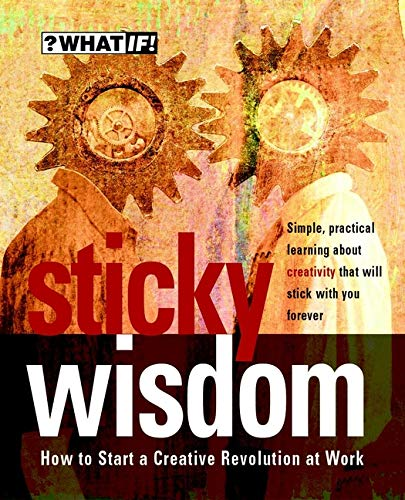 9781841120218: Sticky Wisdom: How to Start a Creative Revolution at Work