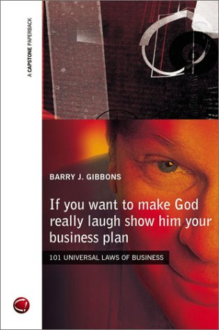 9781841120836: If You Want to Make God Really Laugh Show Him Your Business Plan: 101 Universal Laws of Business