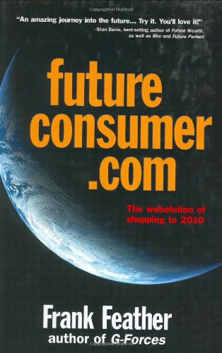 FutureConsumer.Com: The Webolution of Shopping to 2010: Feather, Frank