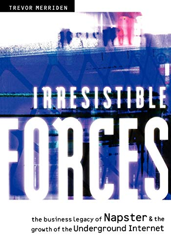 9781841121703: Irresistible Forces: The Business Legacy of Napster and the Growth of the Underground Internet