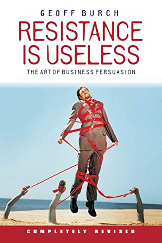 9781841124698: Resistance is Useless: The Art of Business Persuasion
