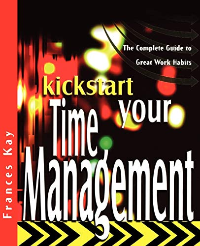 9781841124810: Kickstart Your Time Management: The Complete Guide to Great Work Habits (The Kickstart Series)