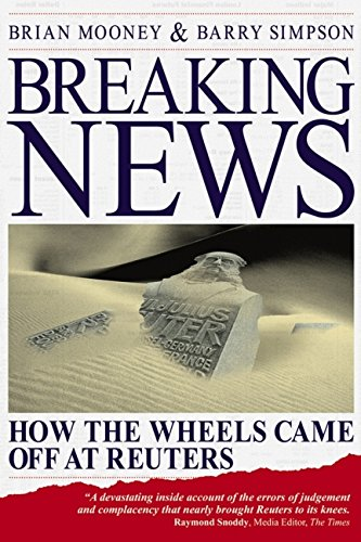 9781841125459: Breaking News: How the Wheels Came off at Reuters