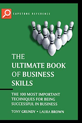 The Ultimate Book of Business Skills: The 100 Most Important Techniques for Being Successful in Business (1841125474) by Tony Grundy; Laura Brown