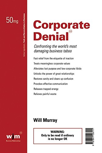 Corporate Denial: Confronting the World's Most Damaging Business Taboo: Will Murray