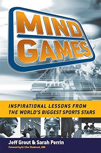 Mind Games: Inspirational Lessons from the World's Biggest Sports Stars: Jeff Grout