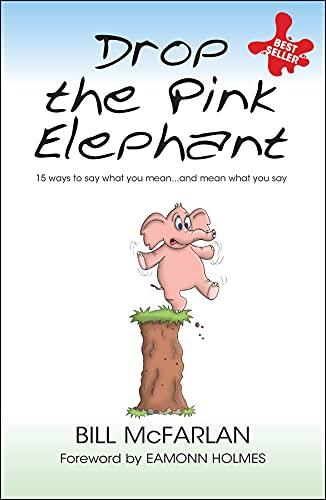 Drop the Pink Elephant: 15 Ways to: Bill McFarlan