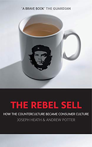 9781841126555: The Rebel Sell: How The Counter Culture Became Consumer Culture