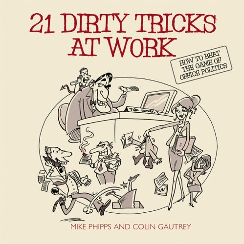 21 Dirty Tricks at Work: Phipps, Mike, Gautrey, Colin