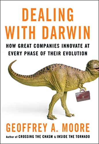 Dealing with Darwin: How Great Companies Innovate: Geoffrey A. Moore
