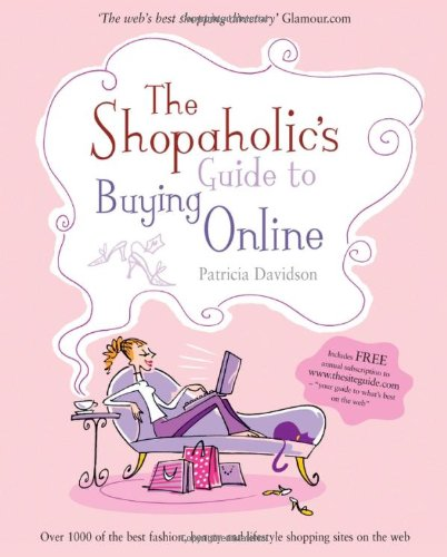 The Shopaholic's Guide to Buying Online: Your Guide to What's Best on the Web: Patricia ...