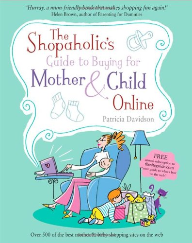 9781841127804: The Shopaholic's Guide to Buying for Mother and Child Online