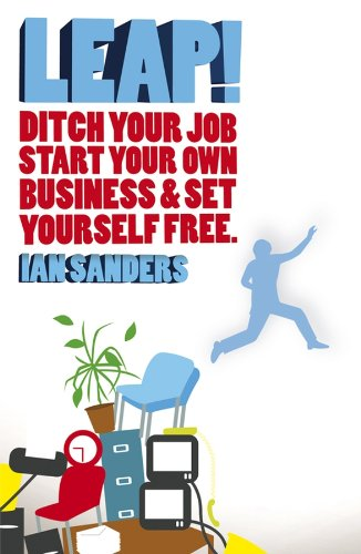 9781841127989: LEAP!: Ditch Your Job, Start Your Own Business & Set Yourself Free