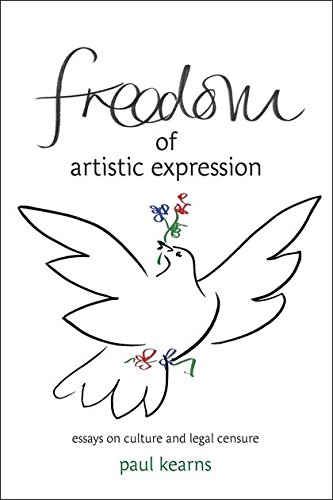 Freedom of Artistic Expression: Essays on Culture and Legal Censure: Kearns, Paul