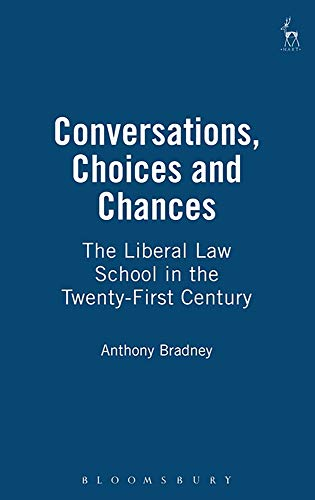Conversations, Choices and Chances: The Liberal Law School in the Twenty-First Century: Anthony ...