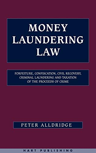 Money Laundering Law: Forfeiture, Confiscation, Civil Recovery, Criminal Laundering and Taxation ...