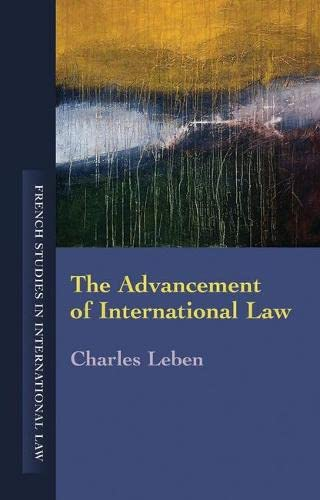 The Advancement of International Law (French Studies in International Law): Charles Leben