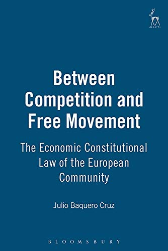 9781841133362: Between Competition and Free Movement: The Economic Constitutional Law of the European Community