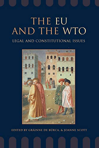 The EU and the WTO - Legal and Constitutional Issues: Shaw, Joanne and De Burca, Grainne and De ...