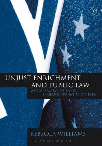 Unjust Enrichment and Public Law: A Comparative Study of England, France and the EU: Rebecca ...