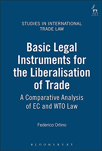 9781841134253: Basic Legal Instruments for the Liberalisation of Trade: A Comparative Analysis of EC and WTO Law (Studies in International Trade Law)