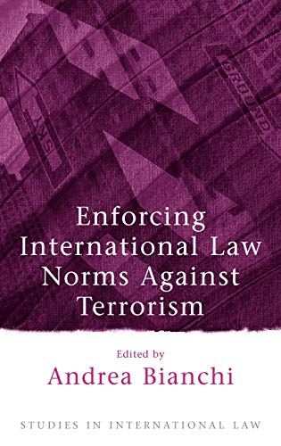 Enforcing International Law Norms Against Terrorism (Studies in International Law).: Bianchi, ...