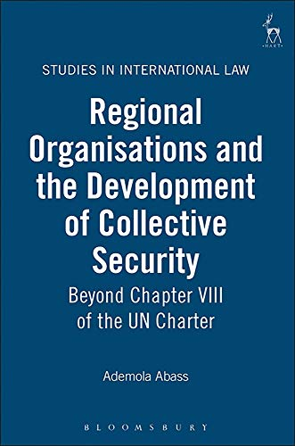9781841134802: Regional Organisations and the Development of Collective Security: Beyond Chapter VIII of the UN Charter (Studies in International Law)