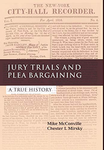 Jury Trials and Plea Bargaining - A True History: McConville, Mike and McConville, Michael and ...