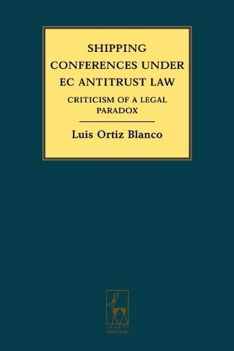 Shipping Conferences Under EC Antitrust Law: Criticism of a Legal Paradox (Hardback): Luis Ortiz ...