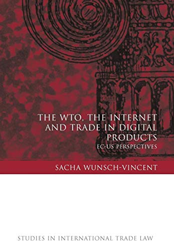 9781841135731: The WTO, the Internet and Trade in Digital Products: EC-US Perspectives (Studies in International Trade Law)
