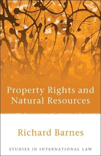 Property Rights and Natural Resources (Studies in International Law): Richard Barnes