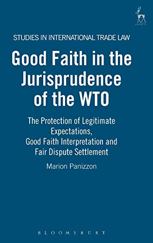 9781841136202: Good Faith in the Jurisprudence of the Wto: The Protection of Legitimate Expectations, Good Faith Interpretation and Fair Dispute Settlement (Studies in International Trade Law)