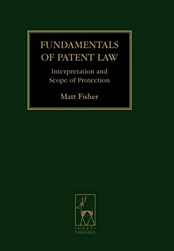 Fundamentals of Patent Law - Interpretation and Scope of Protection: Fisher, Matthew and Fisher, ...