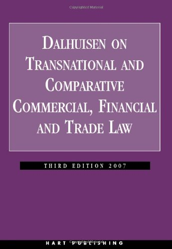 Dalhuisen on Transnational and Comparative Commercial, Financial and Trade Law: Third Edition 2007:...