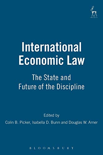 International Economic Law - The State and Future of the Discipline: Picker, Colin B.