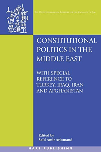 9781841137735: Constitutional Politics in the Middle East: With Special Reference to Turkey, Iraq, Iran and Afghanistan (Onati International Series in Law and Society)