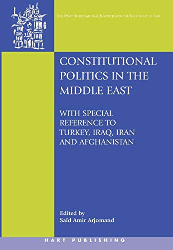 9781841137742: Constitutional Politics in the Middle East: With Special Reference to Turkey, Iraq, Iran and Afghanistan (Onati International Series in Law and Society)