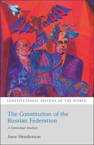 The Constitution of the Russian Federation: A Contextual Analysis (Constitutional Systems of the ...