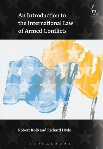 An Introduction to the International Law of Armed Conflicts: Kolb, Robert; Hyde, Richard
