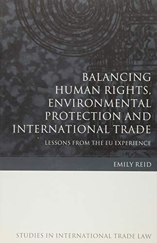 9781841138268: Balancing Human Rights, Environmental Protection and International Trade: Lessons from the EU Experience (Studies in International Trade Law)