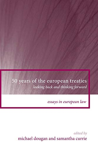 9781841138329: 50 Years of the European Treaties: Looking Back and Thinking Forward (Essays in European Law)