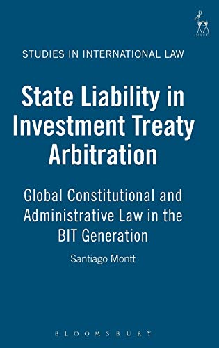 9781841138565: State Liability in Investment Treaty Arbitration: Global Constitutional and Administrative Law in the BIT Generation (Studies in International Law)