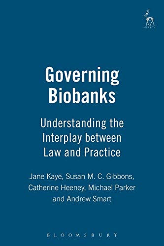 Governing Biobanks: Understanding the Interplay Between Law and Practice: Kaye; Kaye, Jane; Gibbons...