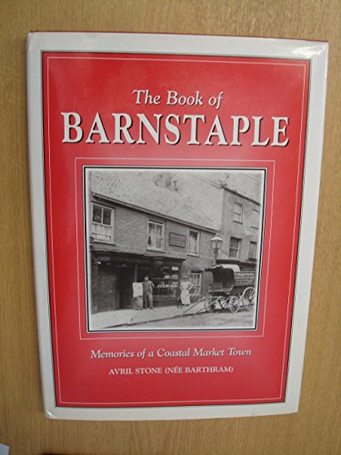 The Book of Barnstaple: Memories of a Coastal Market Town (Parish History): Stone, Avril