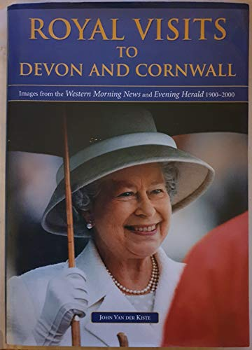 "Royal Visits to Devon and Cornwall: Images from the ""Western Morning News"" 1900-2000 (1841141674) by John Van der Kiste"