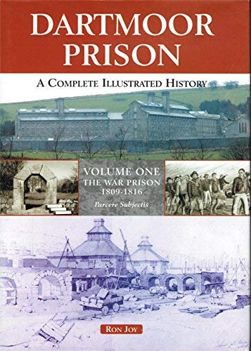 Dartmoor Prison.A Complete Illustrated History.Volume One,The War: Joy,Ron