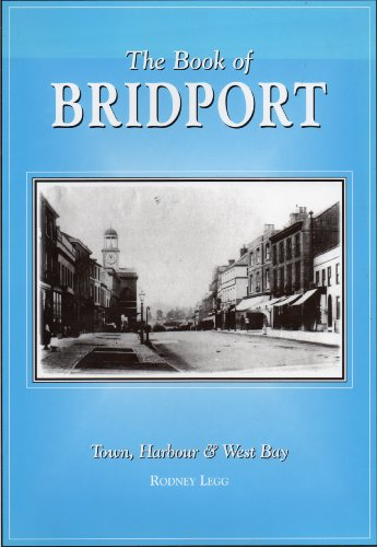 The Book of Bridport : Town, Harbour and West Bay: Legg, Rodney