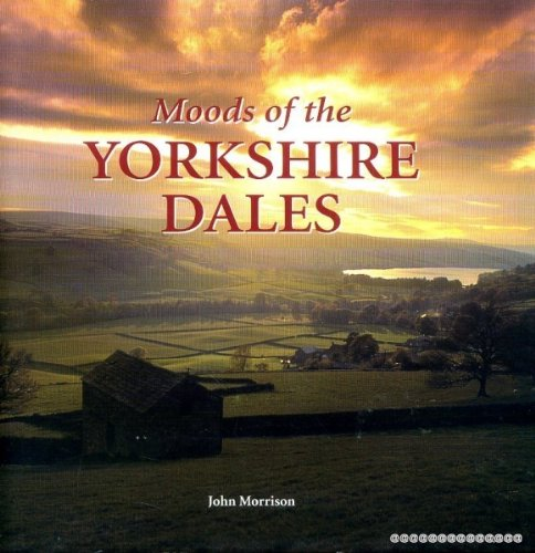 Moods of the Yorkshire Dales: Morrison, John